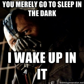 You merely go to sleep in the dark