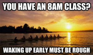When your friends complain about waking up early for their life rowperfect funny friday for rowers