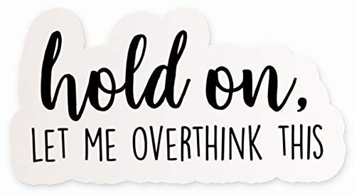 """Hold On Let Me Overthink This Vinyl Sticker 